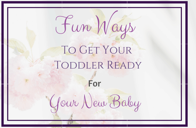 Fun Ways To Get Your Toddler Ready For Your New Baby