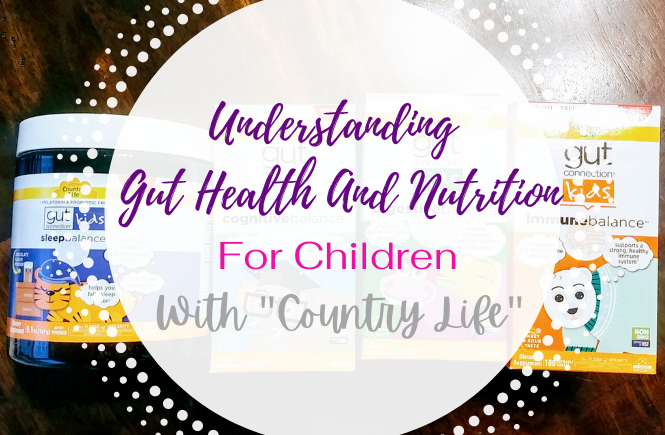 "Understanding Gut Health And Nutrition For Children With ""Country Life"""